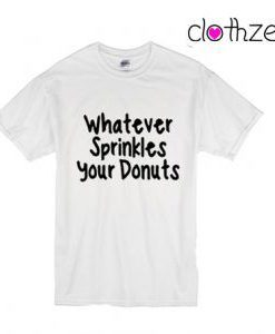 Whatever Sprinkles Your Donut T-Shirt