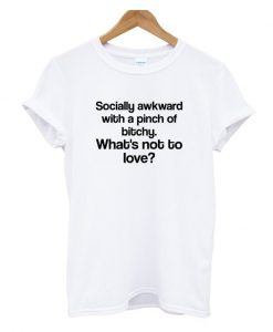 Whats not To Love t Shirt
