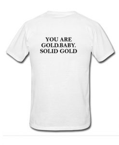 You Are Gold Baby Solid Gold Back T-shirt