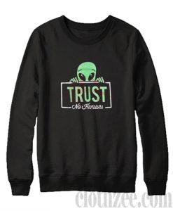 Alien Trust No Human Sweatshirt
