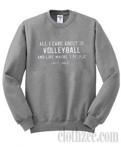 All i care about is volleyball Sweatshirt
