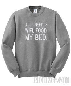 All i need is wifi food my bed Sweatshirt