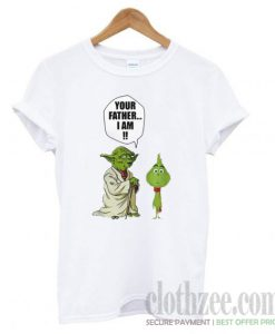 Yoda and little Grinch your father I am T shirt
