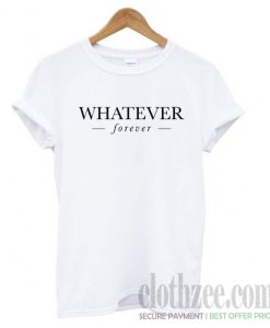 Whatever forever Trending T shirt