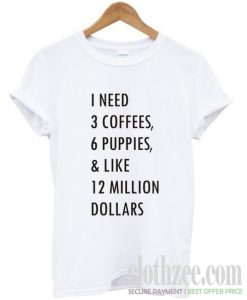 1 need 3 coffees 6 puppies Trending T shirt