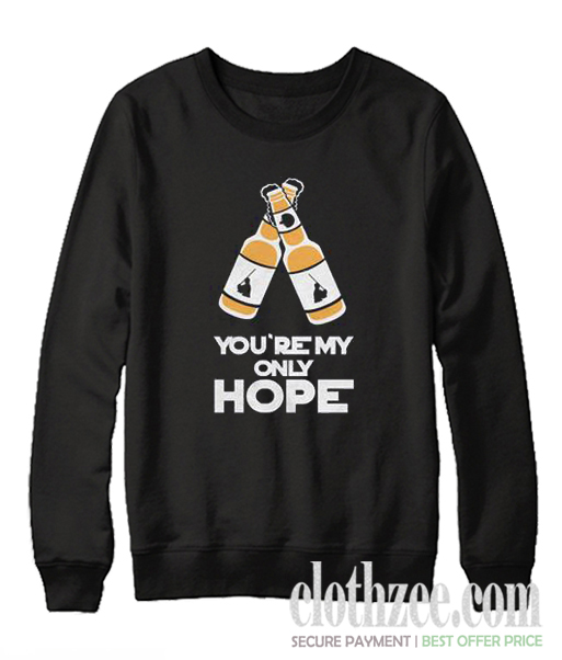 You're My Only Hope Trending Sweatshirt