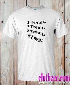 1 Tequila 2 Tequila 3 Tequila Floor Trending T-SHIRT
