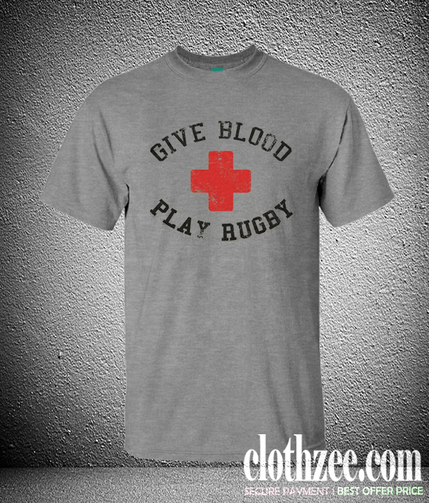 27c0f334 Give Blood Play Rugby Trending T Shirt