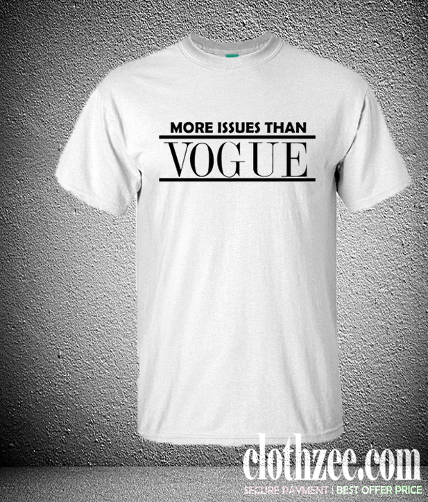 3ebba7c1 More issues than Vogue Trending T shirt