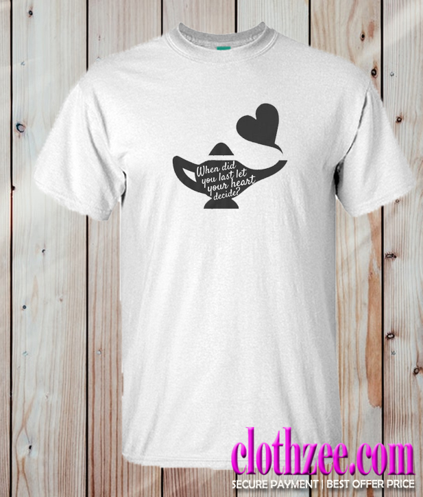 When Did You Last Let Your Heart Decide Trending t Shirt