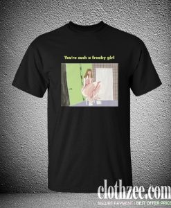 You're Such A Freaky Girl Trending T Shirt