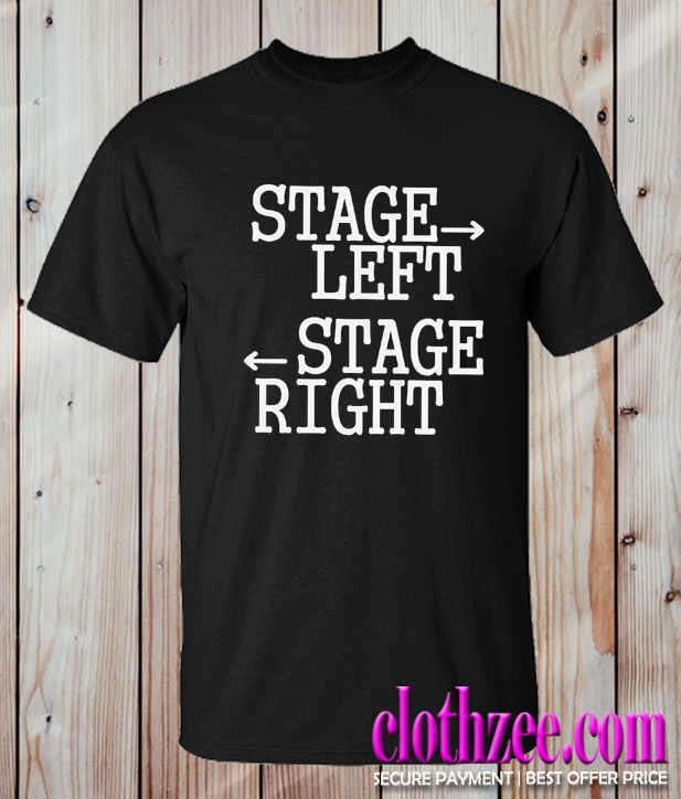 Stage Left Stage Right Trending T Shirt