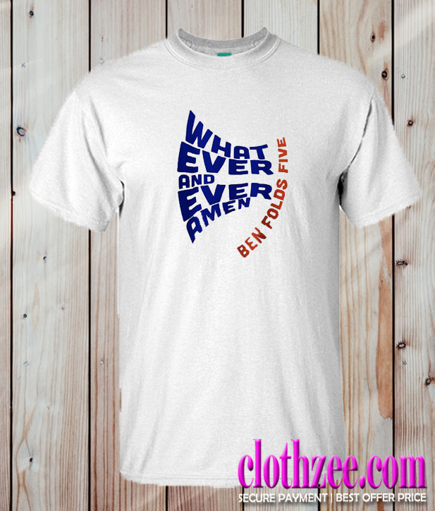 Whatever and Ever Amen Ben Folds 5 Trending T Shirt