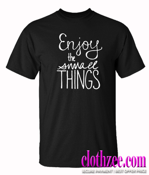 Enjoy the Small Things Trending T Shirt