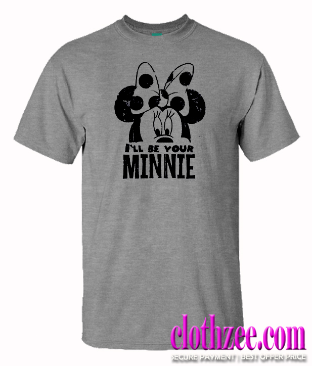 I'll Be Your Minnie Trending T Shirt