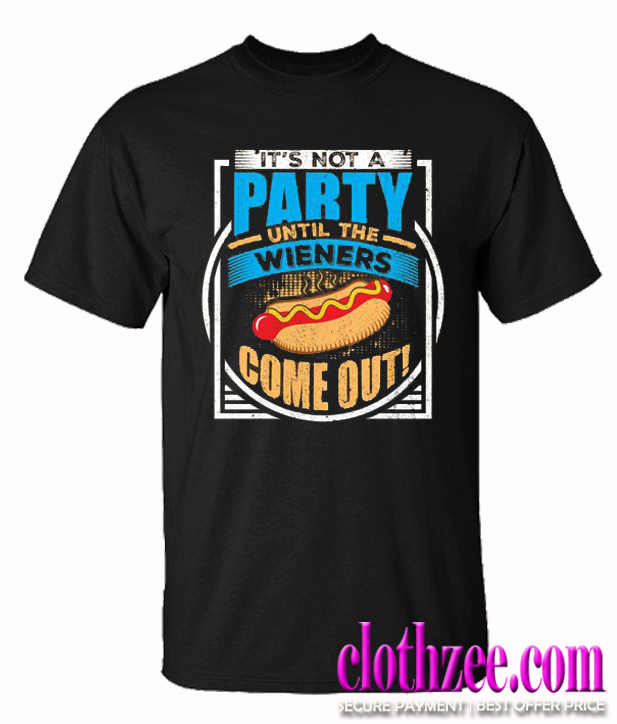 It's Not A Party Until The Weiners Come Out Trending T Shirt