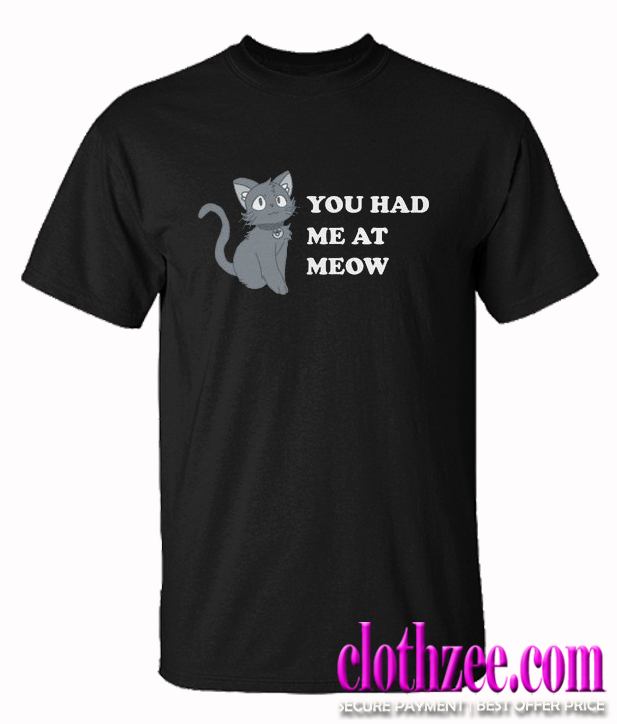 You Had Me At Meow Trending T Shirt