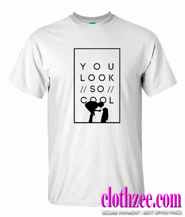 You look so cool Trending T Shirt