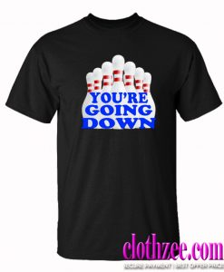 You're Going Down Trending T Shirt