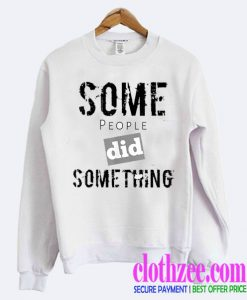 Some People Did Something Ilhan Omar Political White Trending Sweatshirt