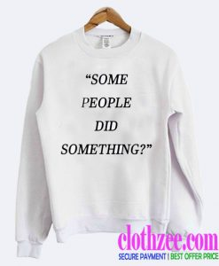 Some People Did Something Question Trending Sweatshirt