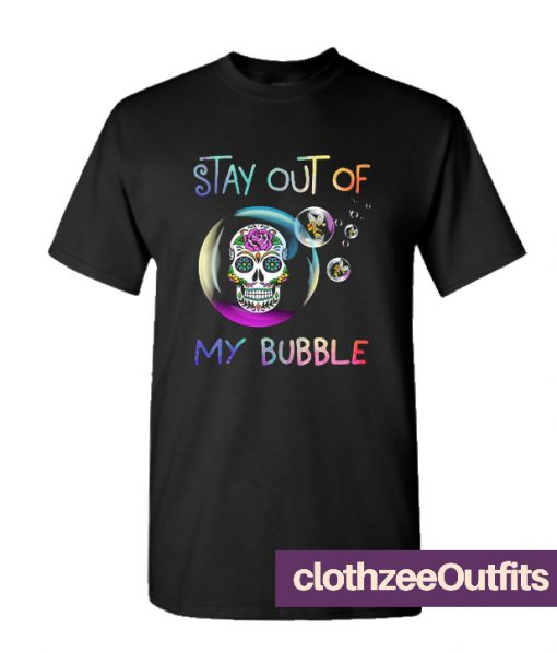 Stay out of my bubble Trending Tshirts